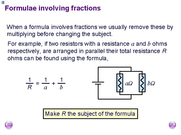 Formulae involving fractions When a formula involves fractions we usually remove these by multiplying