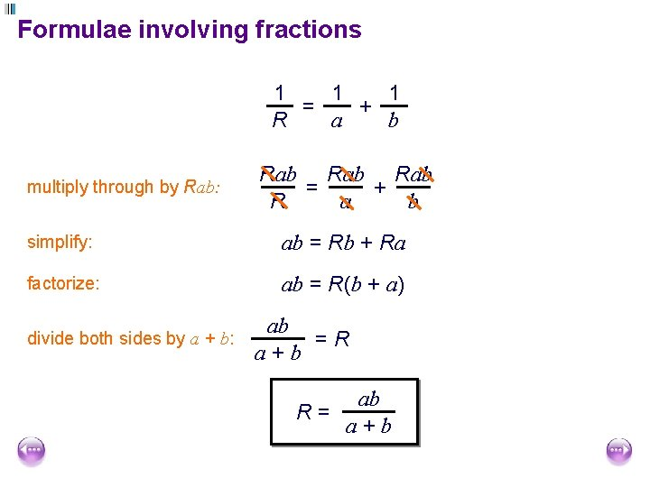 Formulae involving fractions 1 1 1 = + a b R multiply through by