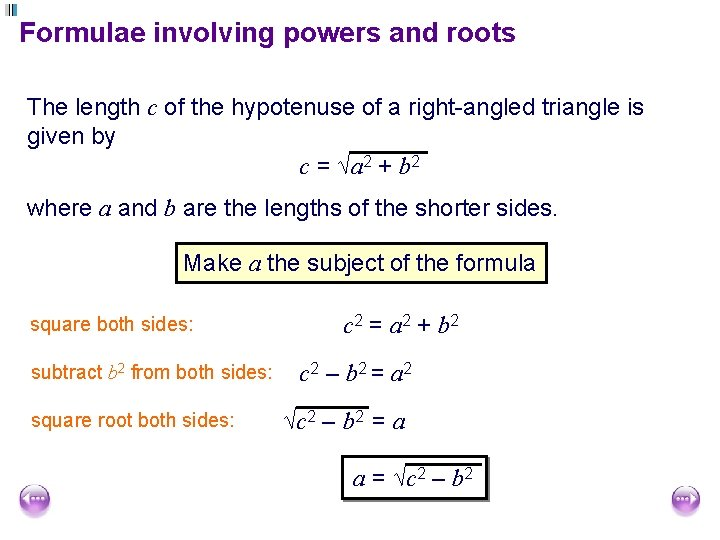 Formulae involving powers and roots The length c of the hypotenuse of a right-angled