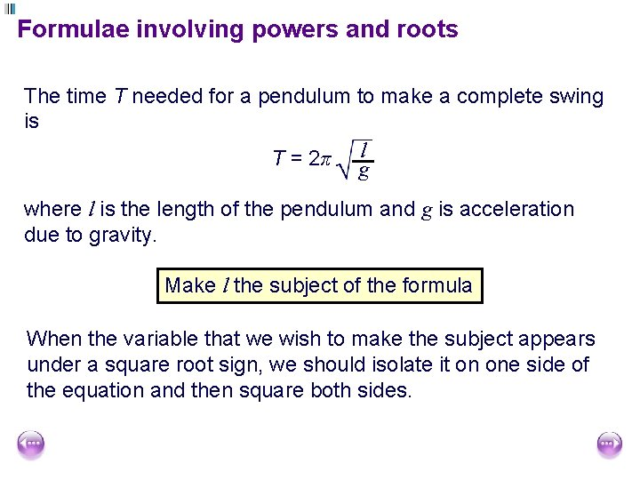 Formulae involving powers and roots The time T needed for a pendulum to make