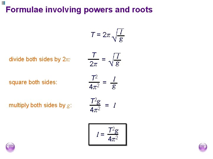 Formulae involving powers and roots l g T = 2π divide both sides by