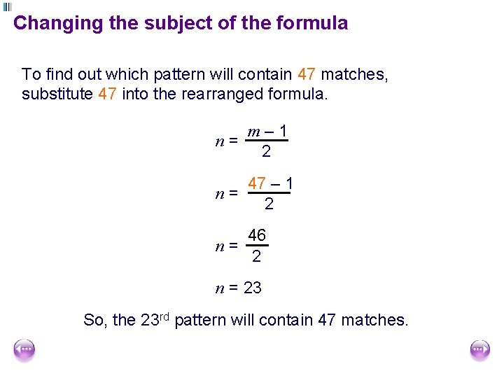Changing the subject of the formula To find out which pattern will contain 47