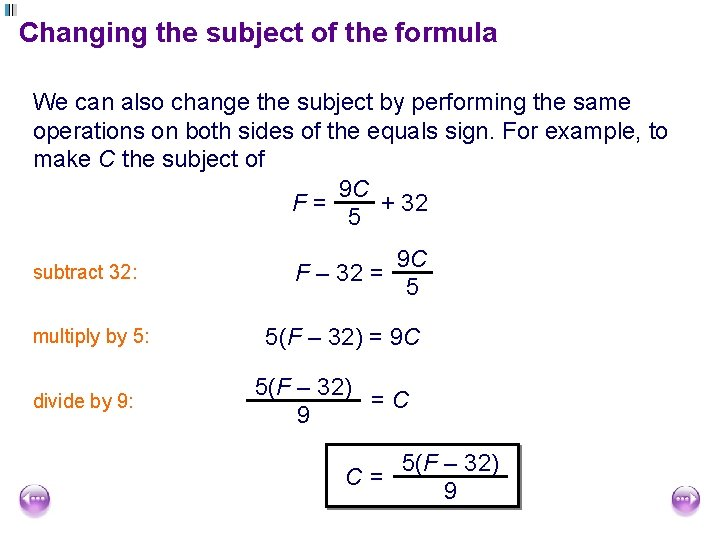 Changing the subject of the formula We can also change the subject by performing