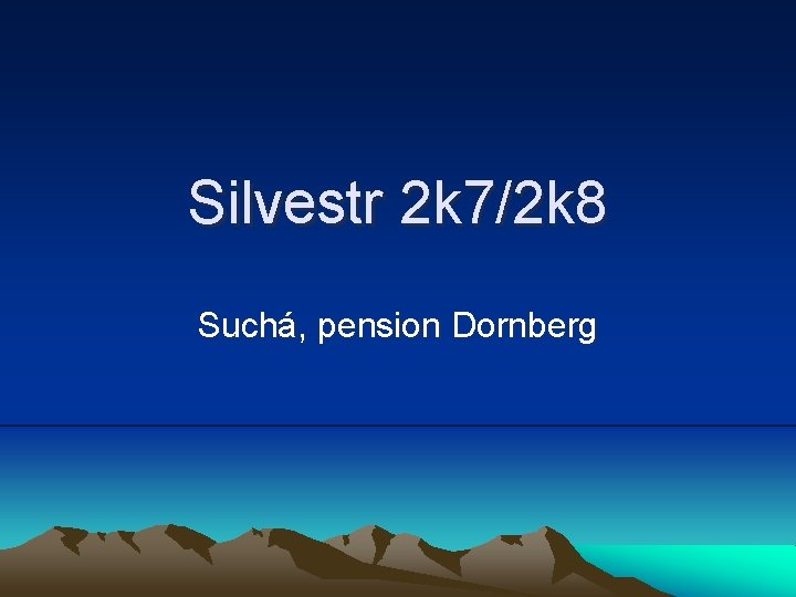 Silvestr 2 k 7/2 k 8 Suchá, pension Dornberg