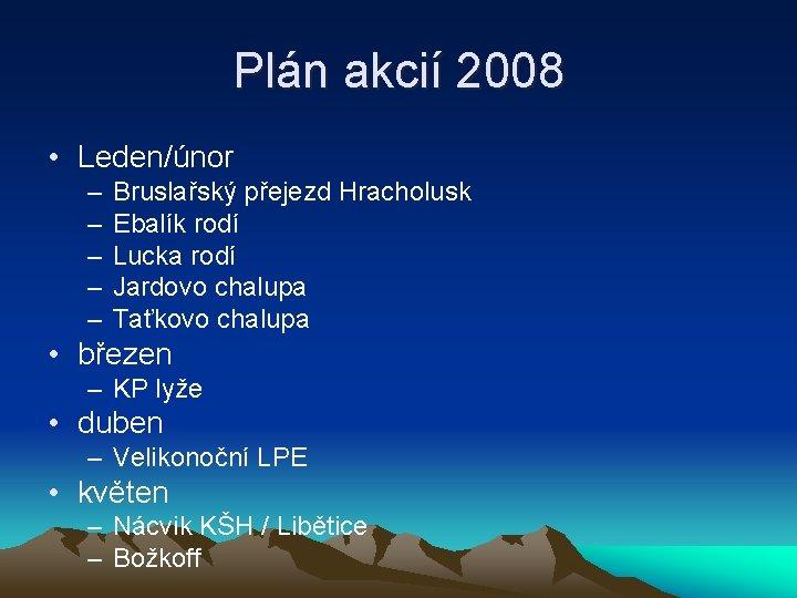 Plán akcií 2008 • Leden/únor – – – Bruslařský přejezd Hracholusk Ebalík rodí Lucka