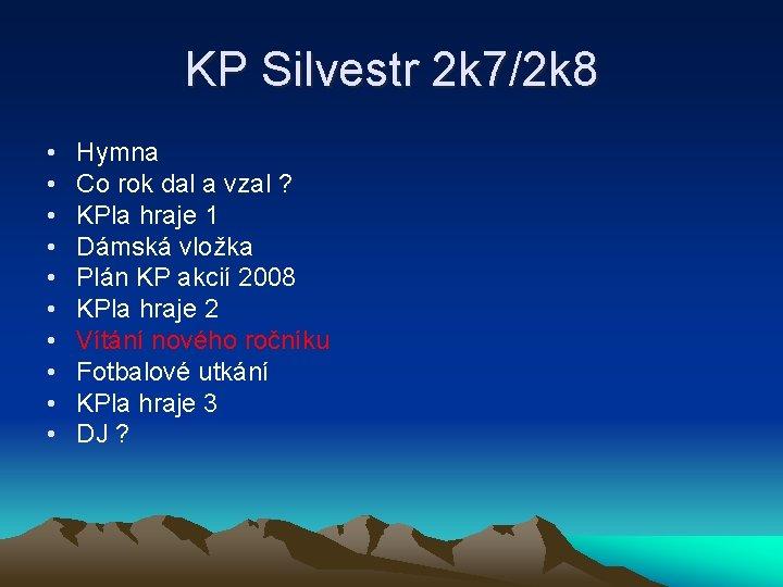 KP Silvestr 2 k 7/2 k 8 • • • Hymna Co rok dal