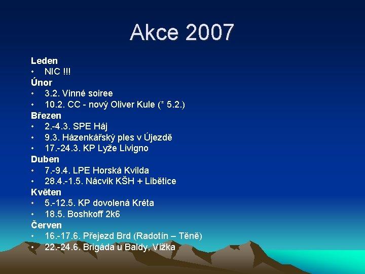 Akce 2007 Leden • NIC !!! Únor • 3. 2. Vinné soiree • 10.