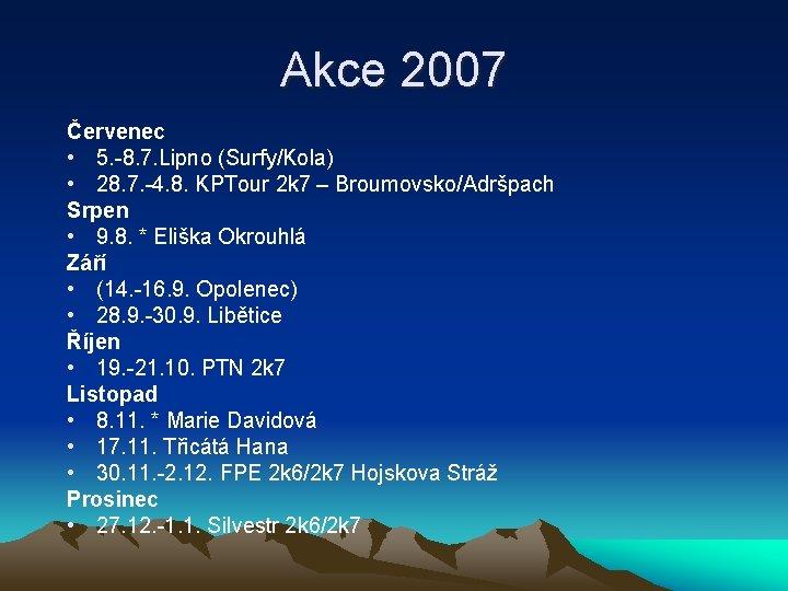 Akce 2007 Červenec • 5. -8. 7. Lipno (Surfy/Kola) • 28. 7. -4. 8.