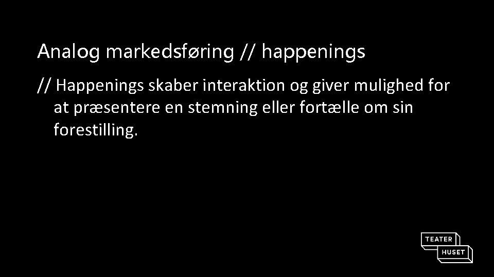 Analog markedsføring // happenings // Happenings skaber interaktion og giver mulighed for at præsentere