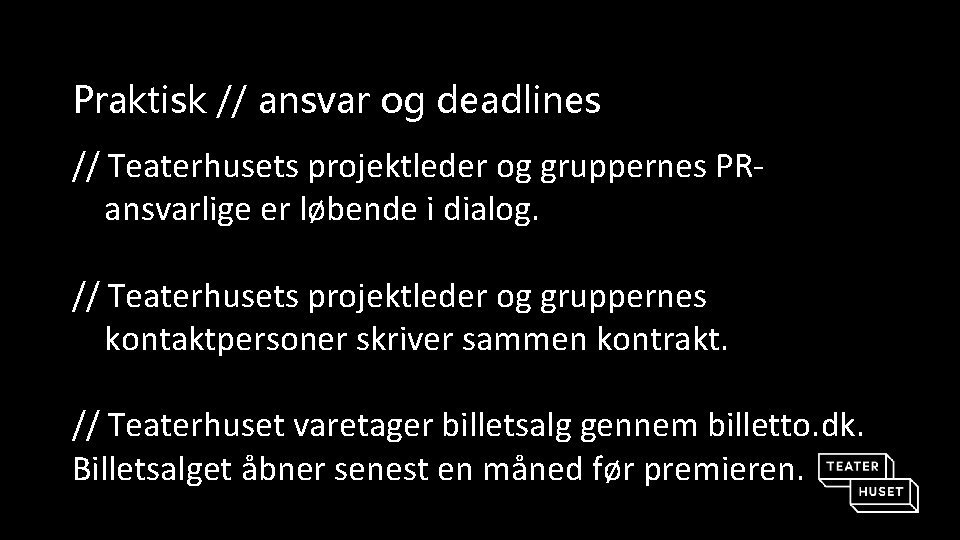 Praktisk // ansvar og deadlines // Teaterhusets projektleder og gruppernes PRansvarlige er løbende i