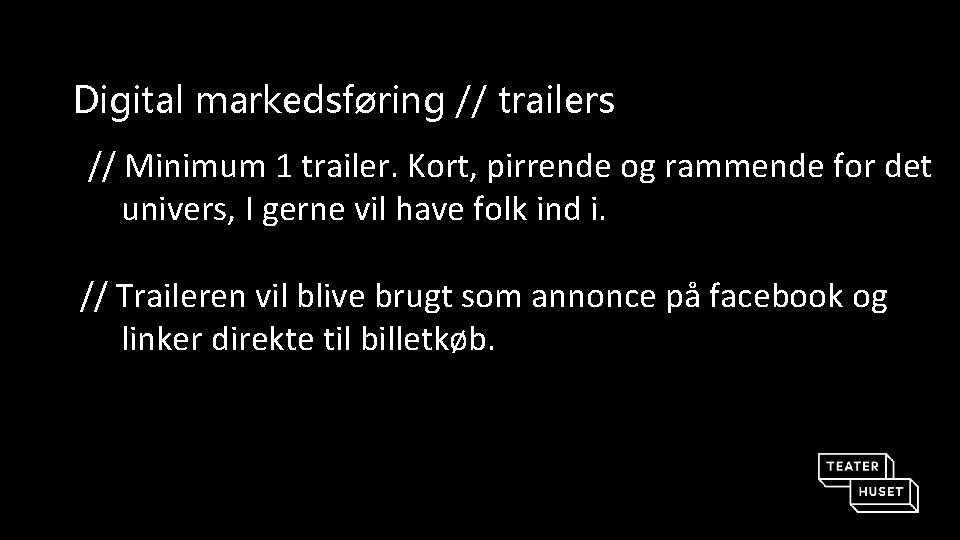 Digital markedsføring // trailers // Minimum 1 trailer. Kort, pirrende og rammende for det