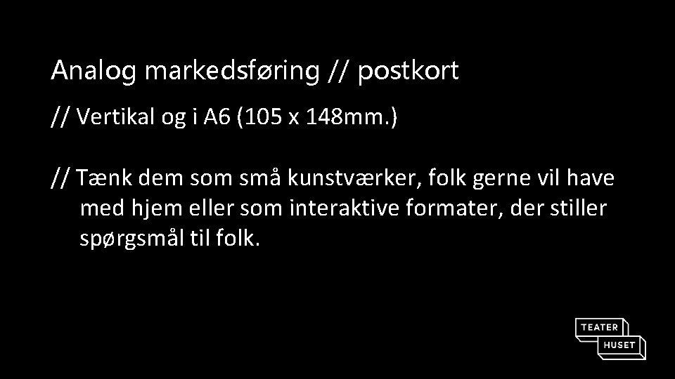 Analog markedsføring // postkort // Vertikal og i A 6 (105 x 148 mm.