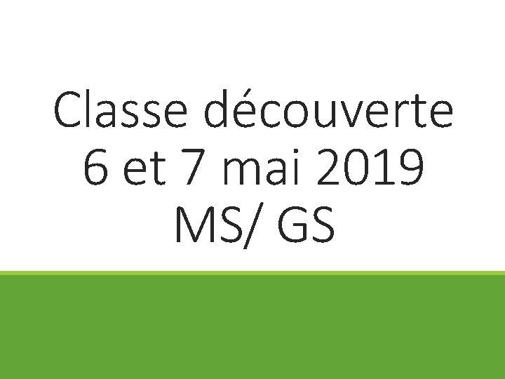 Classe découverte 6 et 7 mai 2019 MS/ GS