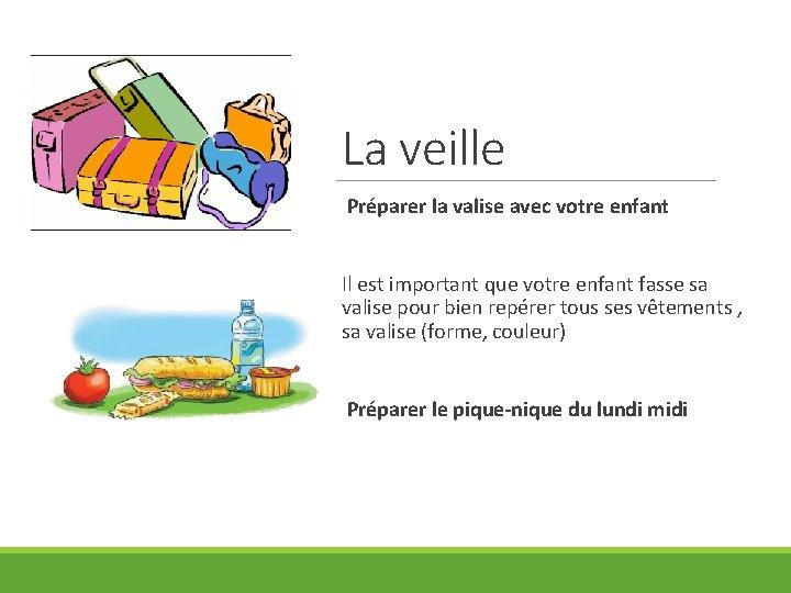 La veille Préparer la valise avec votre enfant Il est important que votre enfant