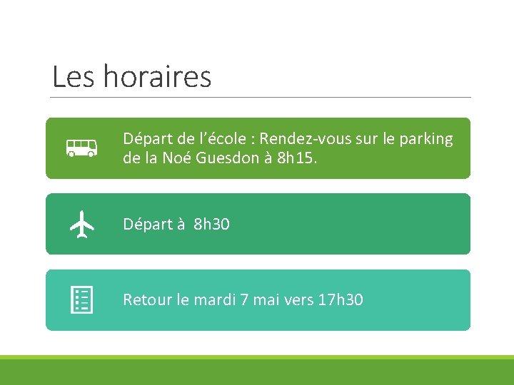 Les horaires Départ de l'école : Rendez-vous sur le parking de la Noé Guesdon