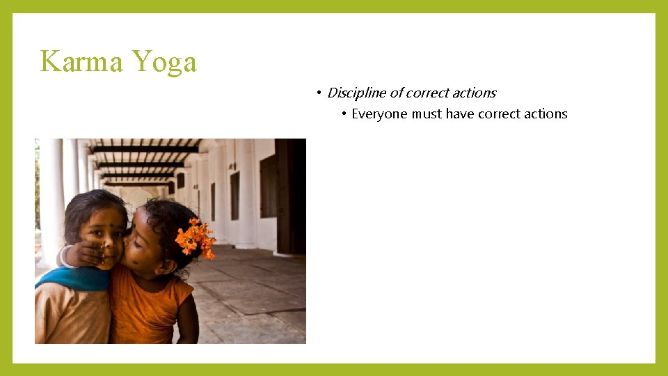 Karma Yoga • Discipline of correct actions • Everyone must have correct actions
