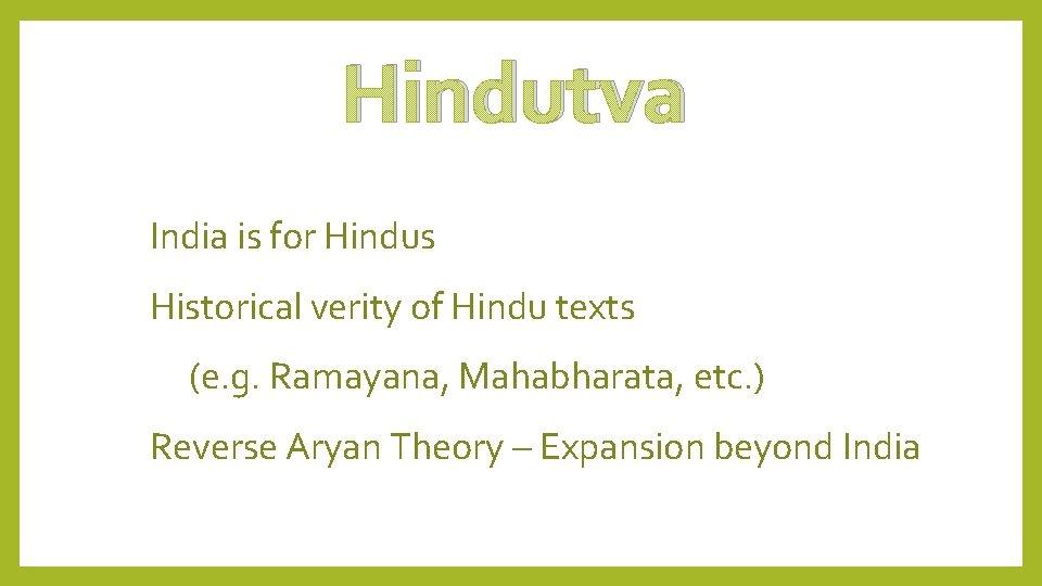 Hindutva India is for Hindus Historical verity of Hindu texts (e. g. Ramayana, Mahabharata,