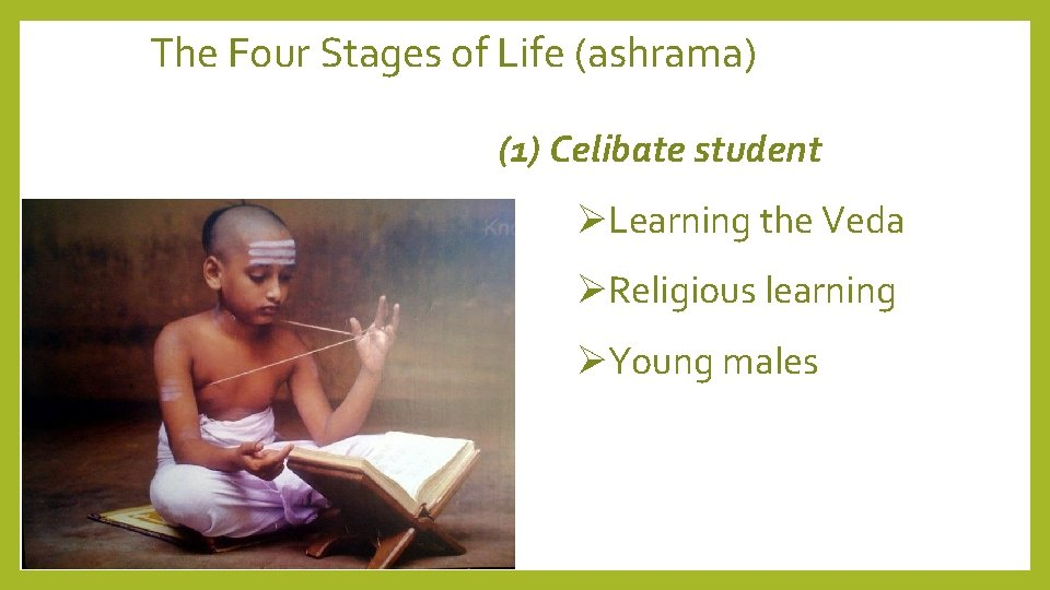 The Four Stages of Life (ashrama) (1) Celibate student Learning the Veda Religious learning