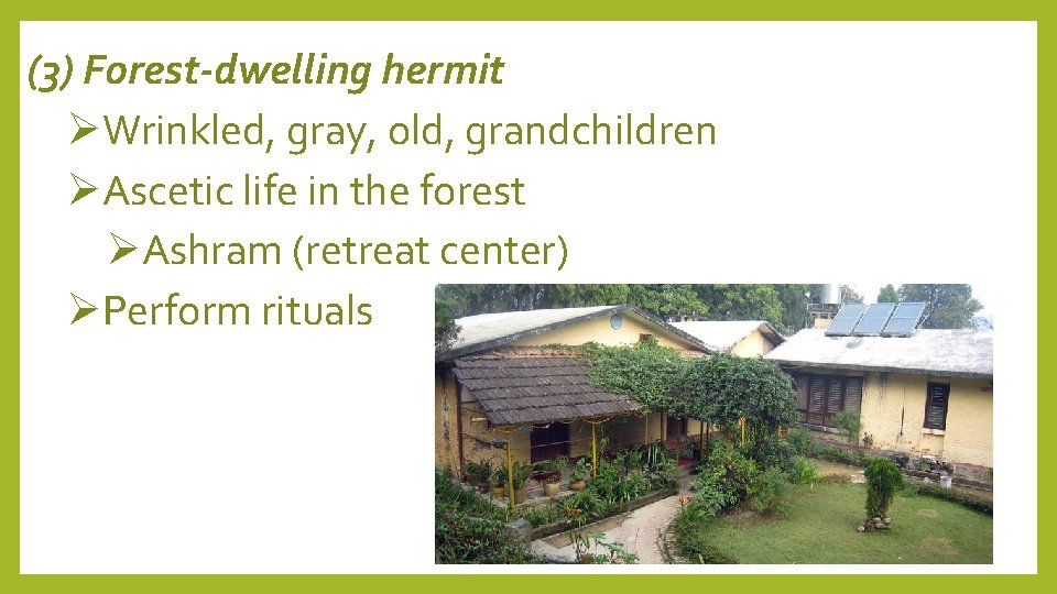 (3) Forest-dwelling hermit Wrinkled, gray, old, grandchildren Ascetic life in the forest Ashram (retreat