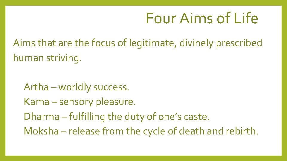 Four Aims of Life Aims that are the focus of legitimate, divinely prescribed human