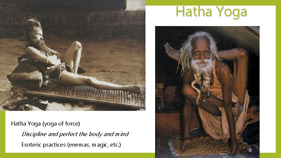 Hatha Yoga (yoga of force) Discipline and perfect the body and mind Esoteric practices