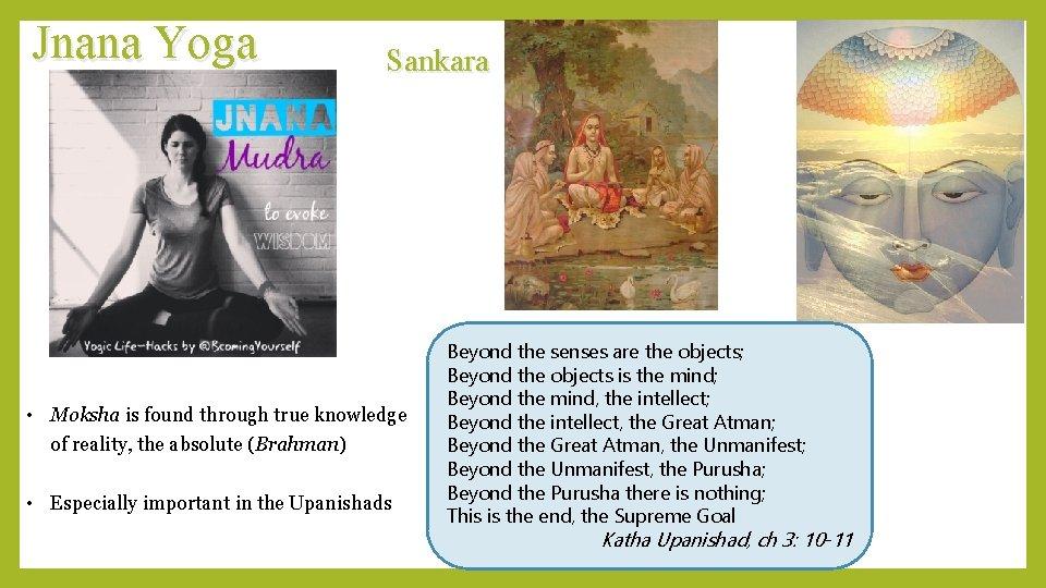 Jnana Yoga Sankara • Moksha is found through true knowledge of reality, the absolute