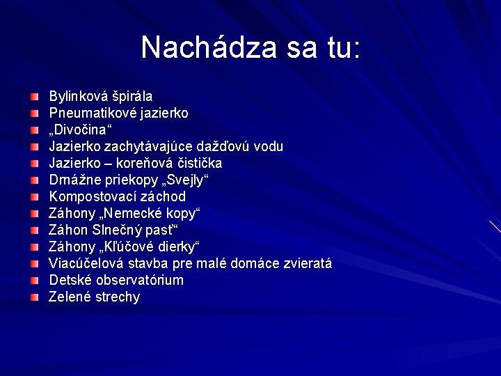 """Nachádza sa tu: Bylinková špirála Pneumatikové jazierko """"Divočina"""" Jazierko zachytávajúce dažďovú vodu Jazierko –"""
