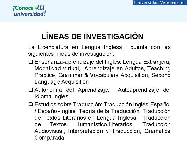 LÍNEAS DE INVESTIGACIÓN La Licenciatura en Lengua Inglesa, cuenta con las siguientes líneas de