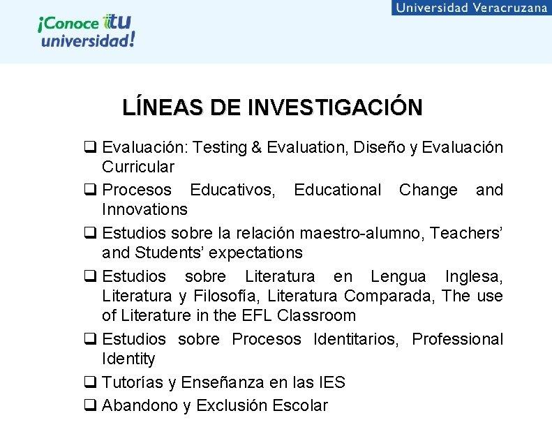 LÍNEAS DE INVESTIGACIÓN q Evaluación: Testing & Evaluation, Diseño y Evaluación Curricular q Procesos