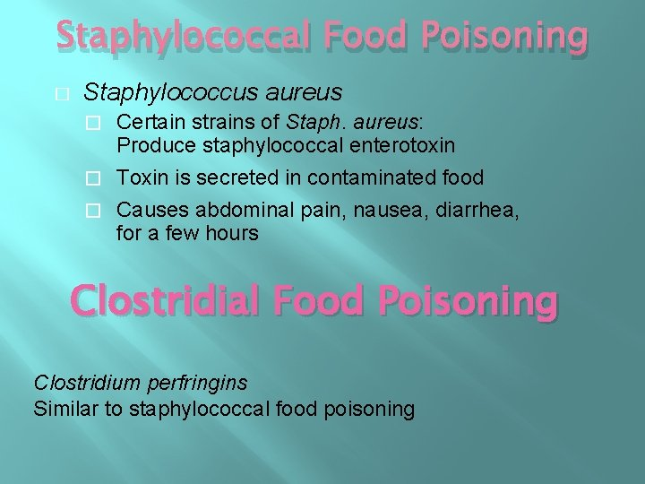 Staphylococcal Food Poisoning � Staphylococcus aureus Certain strains of Staph. aureus: Produce staphylococcal enterotoxin