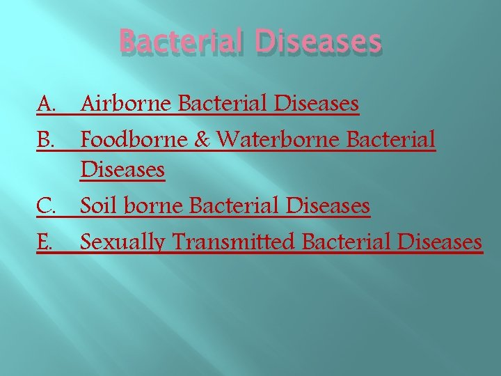 Bacterial Diseases A. Airborne Bacterial Diseases B. Foodborne & Waterborne Bacterial Diseases C. Soil
