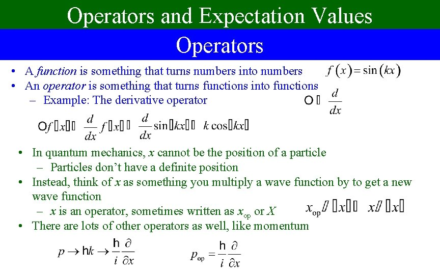 Operators and Expectation Values Operators • A function is something that turns numbers into