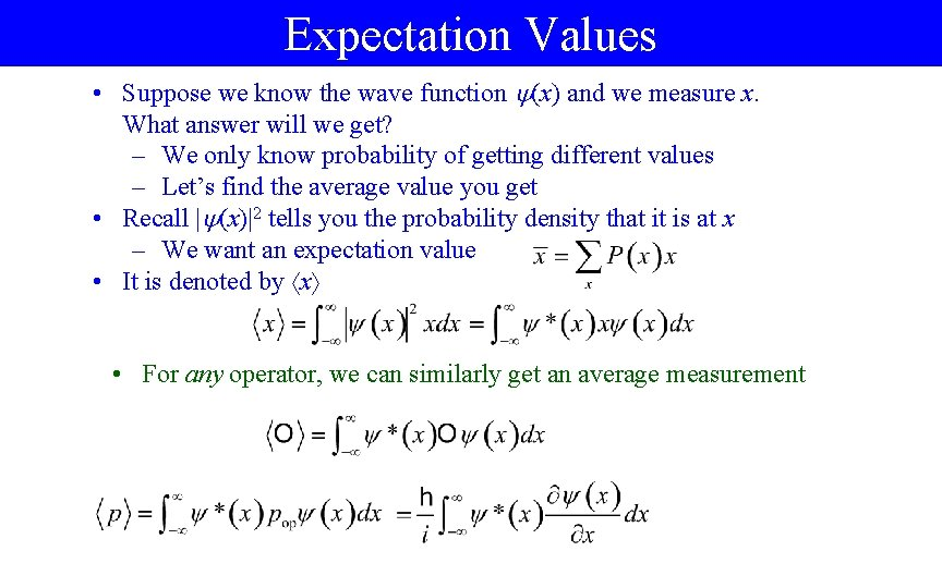 Expectation Values • Suppose we know the wave function (x) and we measure x.