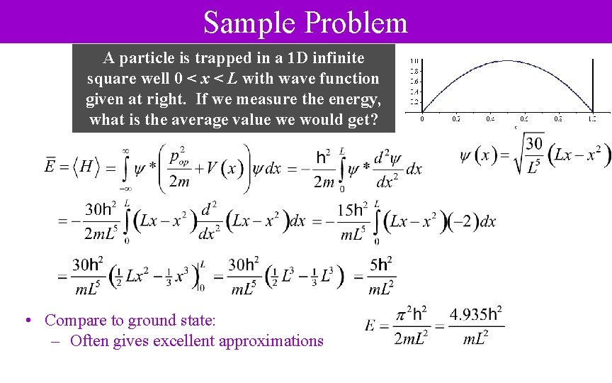 Sample Problem A particle is trapped in a 1 D infinite square well 0