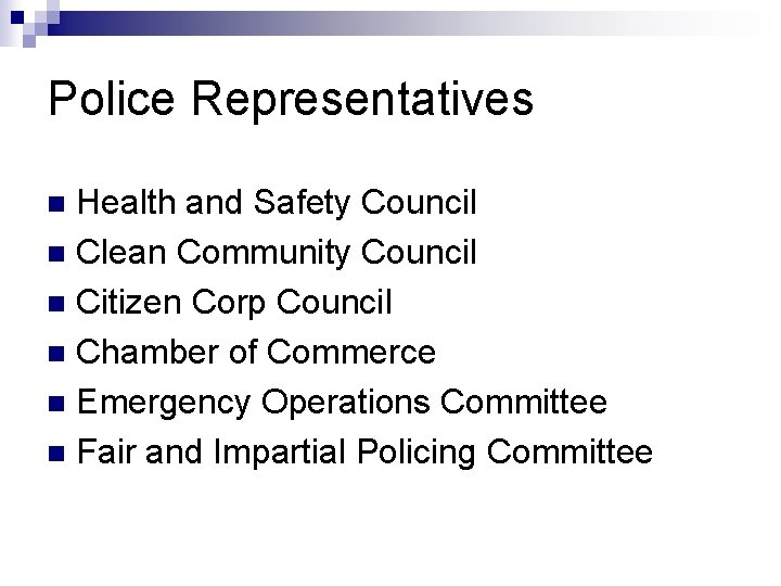 Police Representatives Health and Safety Council n Clean Community Council n Citizen Corp Council