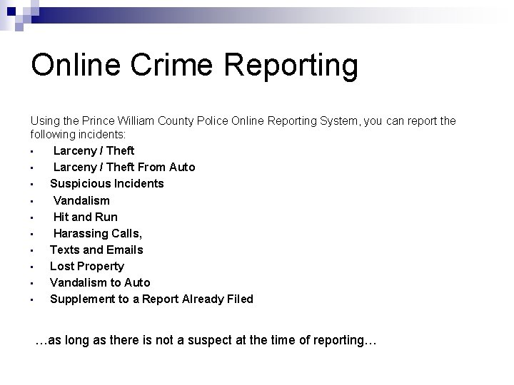 Online Crime Reporting Using the Prince William County Police Online Reporting System, you can