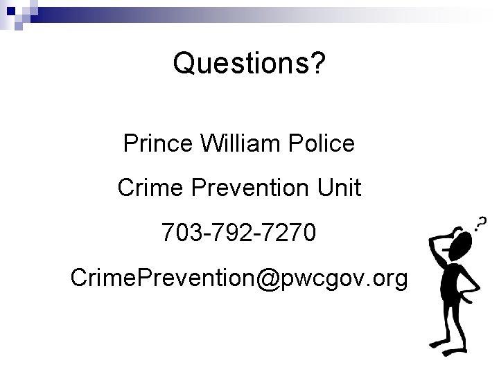 Questions? Prince William Police Crime Prevention Unit 703 -792 -7270 Crime. Prevention@pwcgov. org
