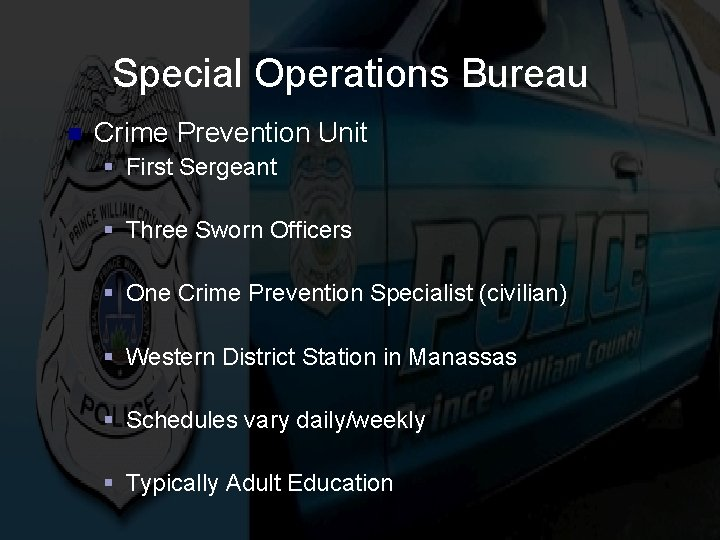 Special Operations Bureau n Crime Prevention Unit § First Sergeant § Three Sworn Officers