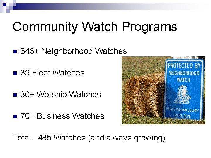 Community Watch Programs n 346+ Neighborhood Watches n 39 Fleet Watches n 30+ Worship
