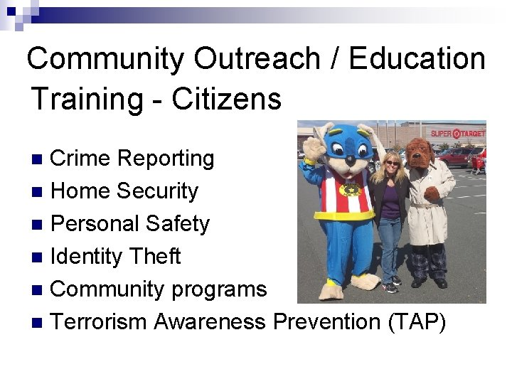 Community Outreach / Education Training - Citizens Crime Reporting n Home Security n Personal