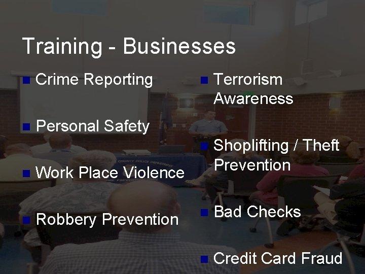 Training - Businesses n Crime Reporting n Personal Safety n n n Terrorism Awareness