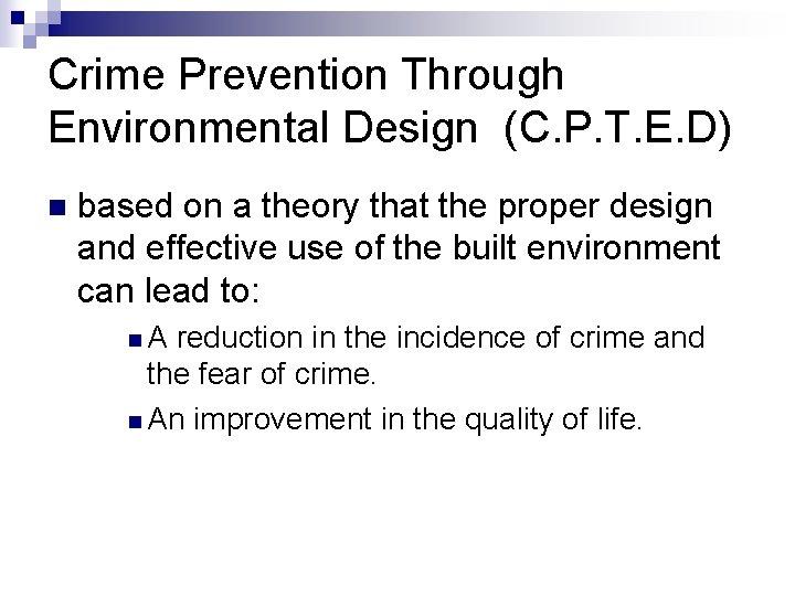 Crime Prevention Through Environmental Design (C. P. T. E. D) n based on a