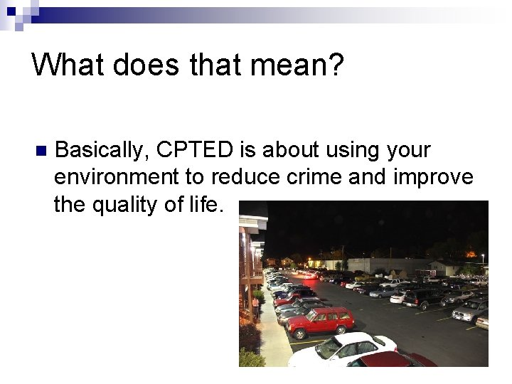 What does that mean? n Basically, CPTED is about using your environment to reduce