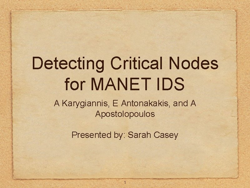 Detecting Critical Nodes for MANET IDS A Karygiannis, E Antonakakis, and A Apostolopoulos Presented