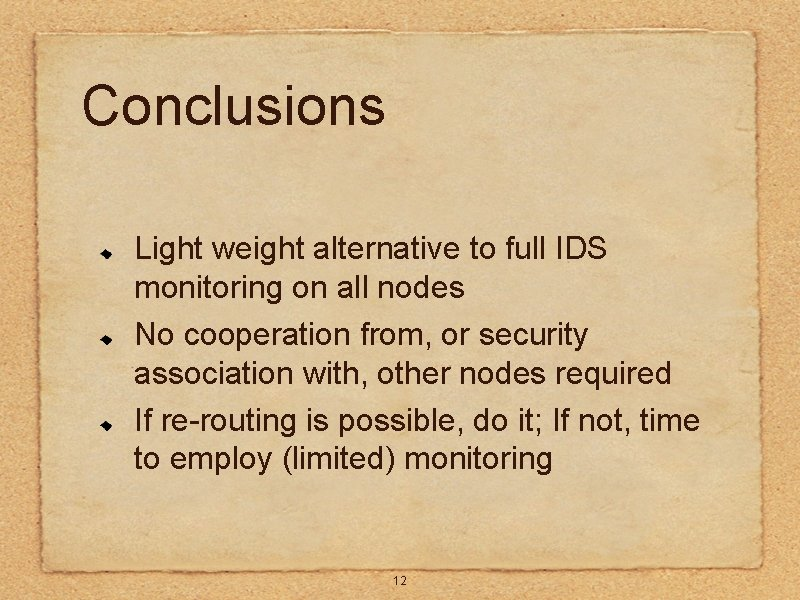 Conclusions Light weight alternative to full IDS monitoring on all nodes No cooperation from,
