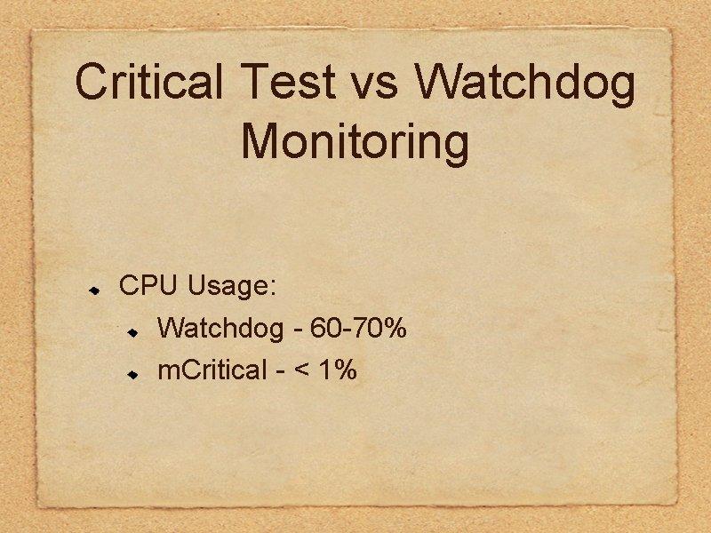 Critical Test vs Watchdog Monitoring CPU Usage: Watchdog - 60 -70% m. Critical -