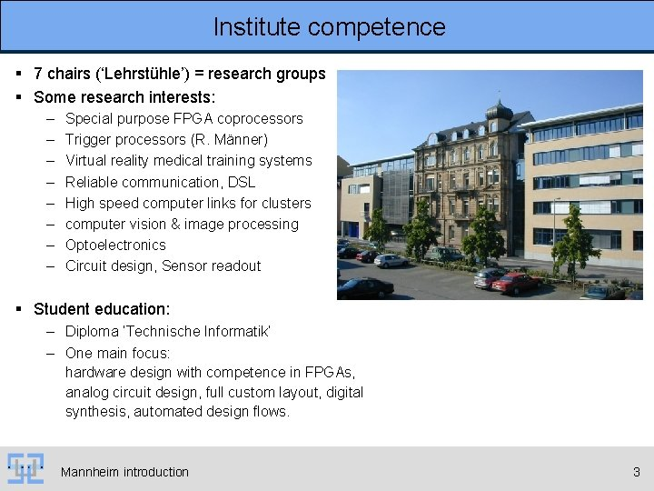Institute competence § 7 chairs ('Lehrstühle') = research groups § Some research interests: –