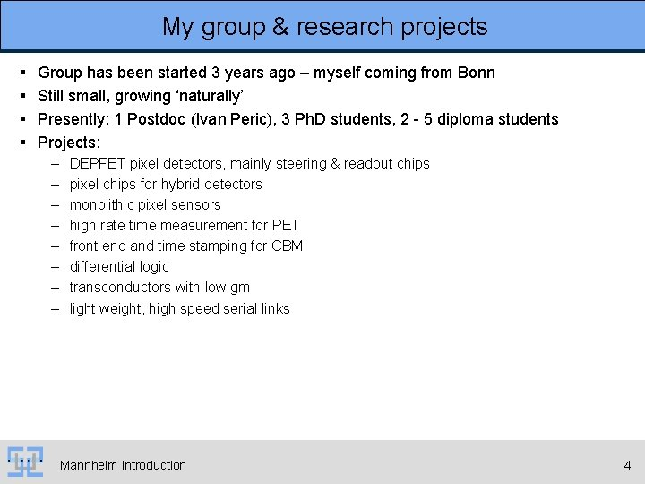 My group & research projects § § Group has been started 3 years ago
