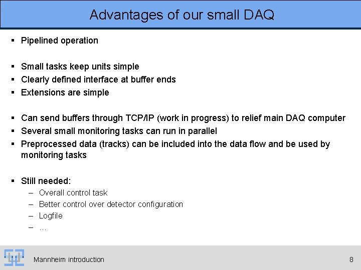 Advantages of our small DAQ § Pipelined operation § Small tasks keep units simple