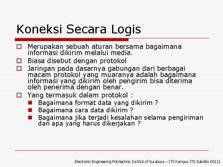 Koneksi Secara Logis o Merupakan sebuah aturan bersama bagaimana informasi dikirim melalui media. o